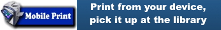 Mobile Print - Print from your device, pick it up at the library.